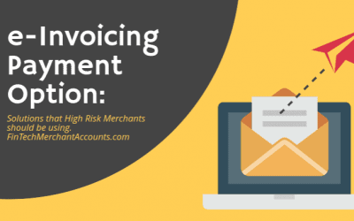 The Best Option For High Risk Merchants to Accept Payments Is The e-Invoicing Solution