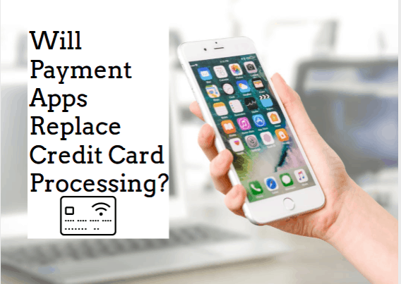 Will Payment Apps Replace Credit Card Processing?