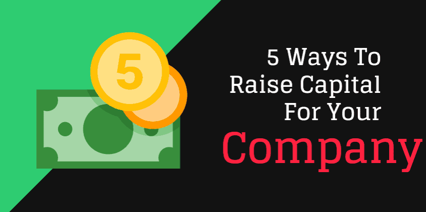 5 Ways to Raise Capital for your Company