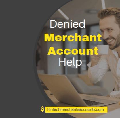 Denied Merchant Account Help